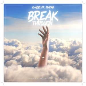 K Adel ft Zlatan Breakthrough (Music)