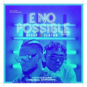 Download Dessy E No Possible (Remix) ft. Zlatan Mp3 Download