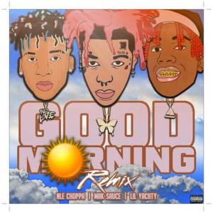 Download Mak Sauce Good Morning (Remix) ft. Lil Yachty & NLE Choppa MP3 Download