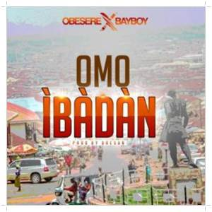 Download Obesere Omo Ibadan ft. Bayboy Mp3 Download