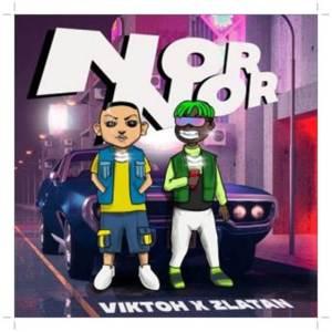 Viktoh Nor Nor ft Zlatan Mp3 Download