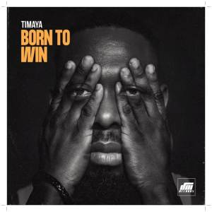 a song by Timaya titled Born To Win