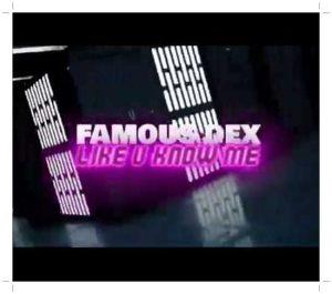 Famous Dex Like U Know Me Mp3 Download