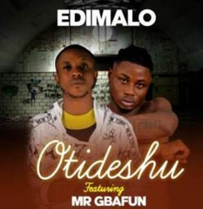 New song by Edimalo ft. Mr. Gbafun titled Otideshu