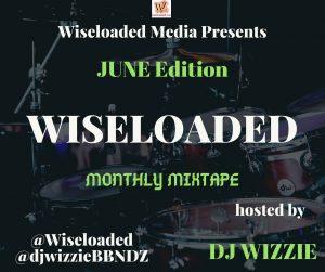 DJ Wizzie presents Wiseloaded Monthly Mixtape (June 2020 Mix Edition)