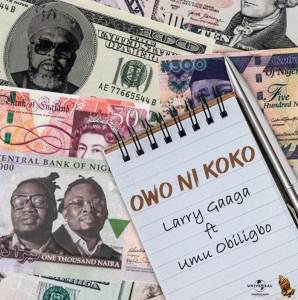 Larry Gaaga ft. Umu Obiligbo titled Owo Ni Koko