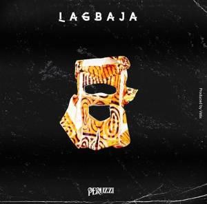 Music by Peruzzi titled Lagbaja Mp3 Download