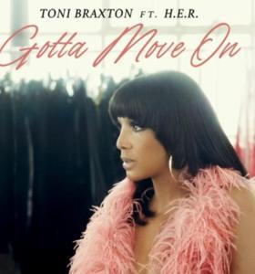 Toni Braxton ft. H.E.R titled Gotta Move On