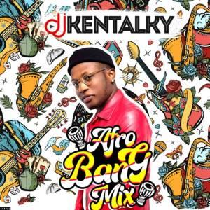 DJ Kentalky Afro Bang Mix Vol. 1