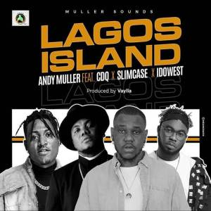 Andy Muller Lagos Island ft. CDQ, Slimcase, Idowest