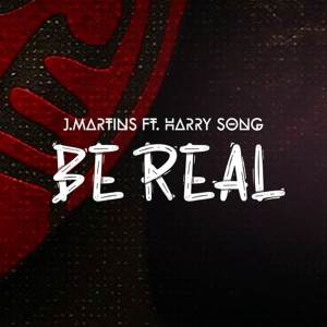J. Martins ft. Harrysong - Be Real