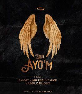 Zoro - Ayo'M ft. Phyno, Mr Eazi, Chike, Umu Obiligbo