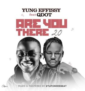 Yung Effissy ft. Qdot - Are You There 2.0 (Mp3 Download)