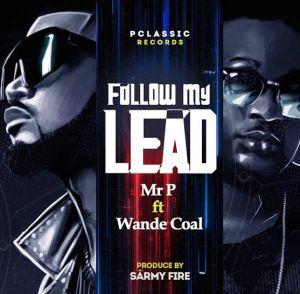 Mr P - Follow My Lead ft. Wande Coal (Mp3 Download)