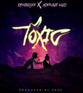 Reminisce ft. Adekunle Gold - Toxic (Mp3 Download)