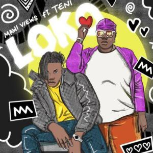 Mawi Views ft. Teni - Loko (Mp3 Download)