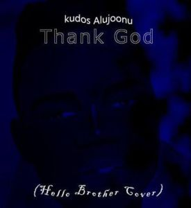 Kudos Alujoonu - Thank God (Hello Brother Cover)