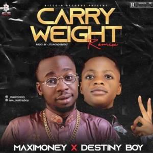 Maximoney ft. Destiny Boy - Carry Weight (Remix)