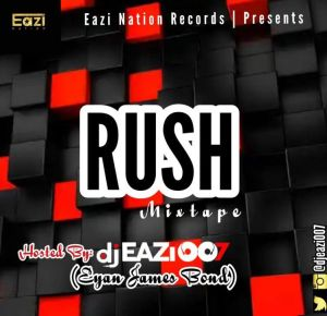 DJ Eazi007 - Rush (High Way) Mix
