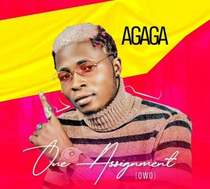 Agaga - Owo (One Assignment) MP3 DOWNLOAD