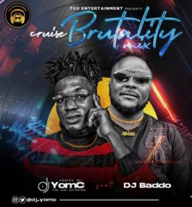 MIXTAPE: DJ Yomc ft. DJ Baddo - Cruise Brutality Mix