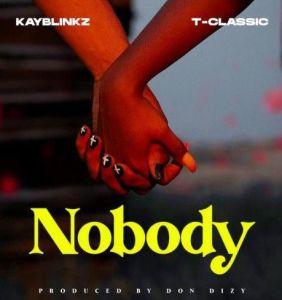 Kayblinkz ft. T-Classic - Nobody Mp3 Download