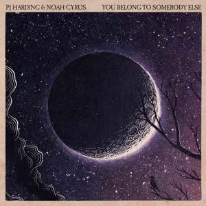 PJ Harding & Noah Cyrus - You Belong To Somebody Else