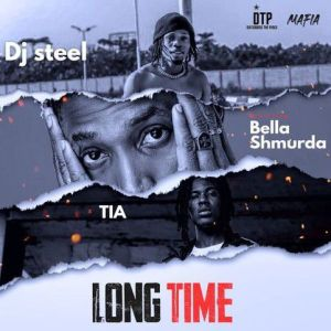 DJ Steel ft. Bella Shmurda, TIA - Long Time (Mp3 Download)