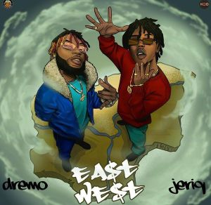 "Dremo ft. Jeriq - ""East And West EP"" #EASTNWEST"