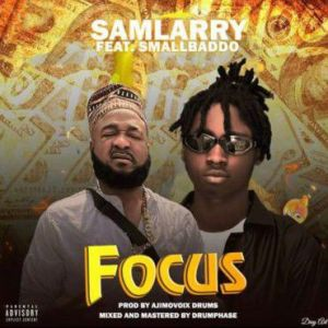 Samlarry ft Small Baddo - Focus (Mp3 Download)