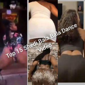 "VIDEO: Top 15 ""Shedi Bala Bala"" Challenge #ShediBalaBala"