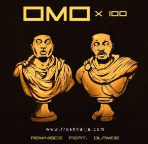 Reminisce - Omo x 100 ft. Olamide (Mp3 Download)