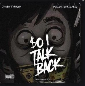Jawsh Typhoon - So I Talk Back ft. Mellow Don Picasso