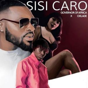 Governor Of Africa ft. Oxlade - Sisi Caro (Mp3 Download)