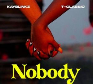 Kayblinkz - Nobody ft. T-Classic (Mp3 Download)