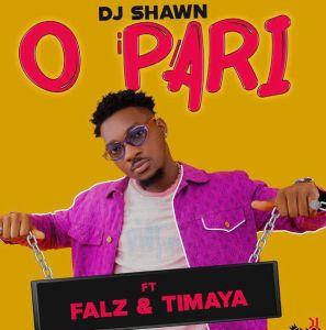 DJ Shawn ft. Falz & Timaya - O Pari (Mp3 Download)