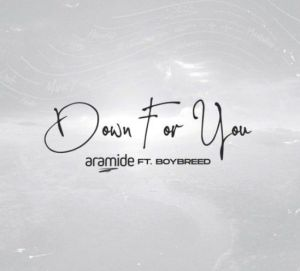 Aramide - Down For You ft. Boybreed (Mp3 Download)