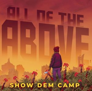 Show Dem Camp - All Of The Above (Mp3 Download)