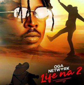 Oga Network - Life Na 2 (Mp3 Download)