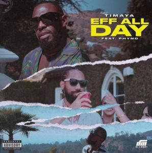 Timaya ft. Phyno - Eff All Day (Mp3 Download)