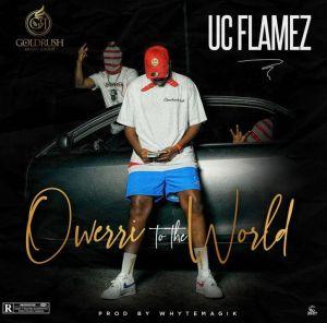 Uc Flamez - Owerri To The World