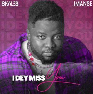 Skales - I Dey Miss You ft. Imanse