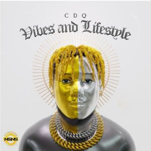DOWNLOAD ALBUM: CDQ - Vibes And Lifestyle (Mp3 & Zip)