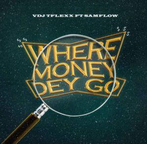 VDJ Tflexx ft. Samflow - Where Money Dey Go