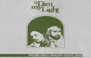 Problem - Dim My Light Ft. Snoop Dogg