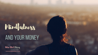 Money mindfulness is about being intentional with your money.