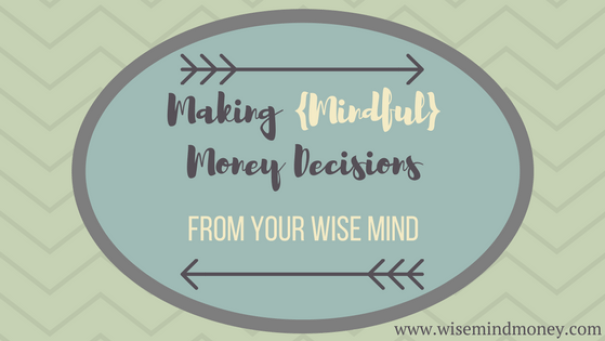 Making Mindful Money Decisions from your Wise Mind