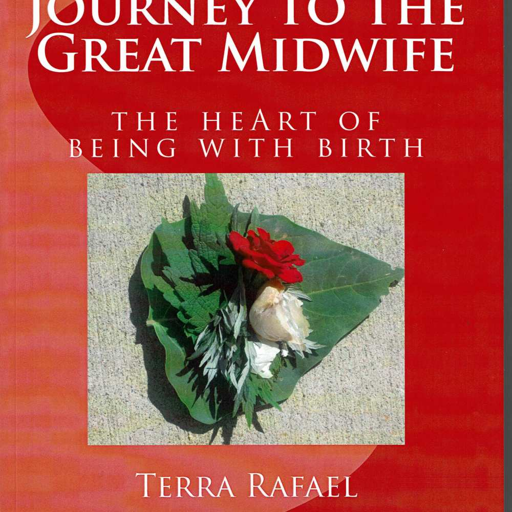 Journey to the Great Midwife – Remembering the HeArt of Midwifery, the Book