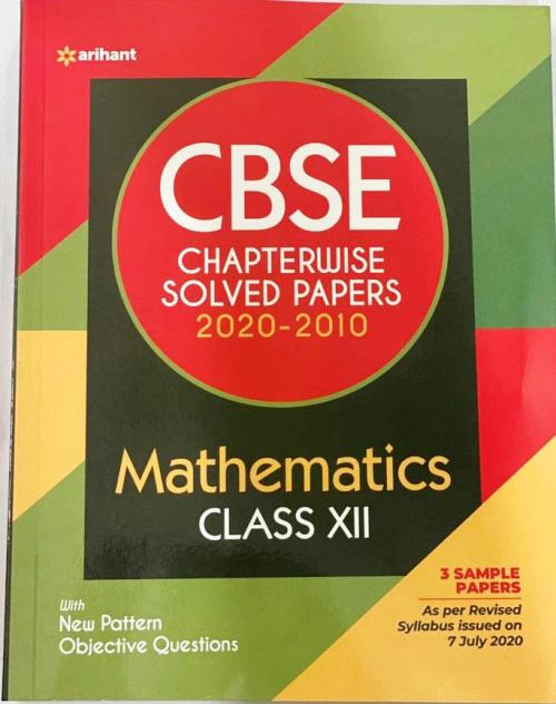 Arihant CBSE Chapterwise Mathematics Solved Papers 2020-2010 Class 12   New Edition