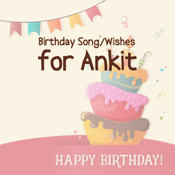 Happy Birthday Ankit Song Wishes For Ankit Wishes Plus